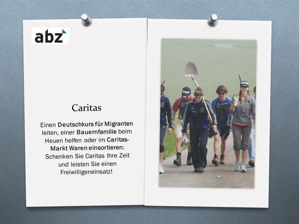 Caritas Einen Deutschkurs für Migranten leiten, einer Bauernfamilie beim Heuen helfen oder im Caritas- Markt Waren einsortieren: Schenken Sie Caritas