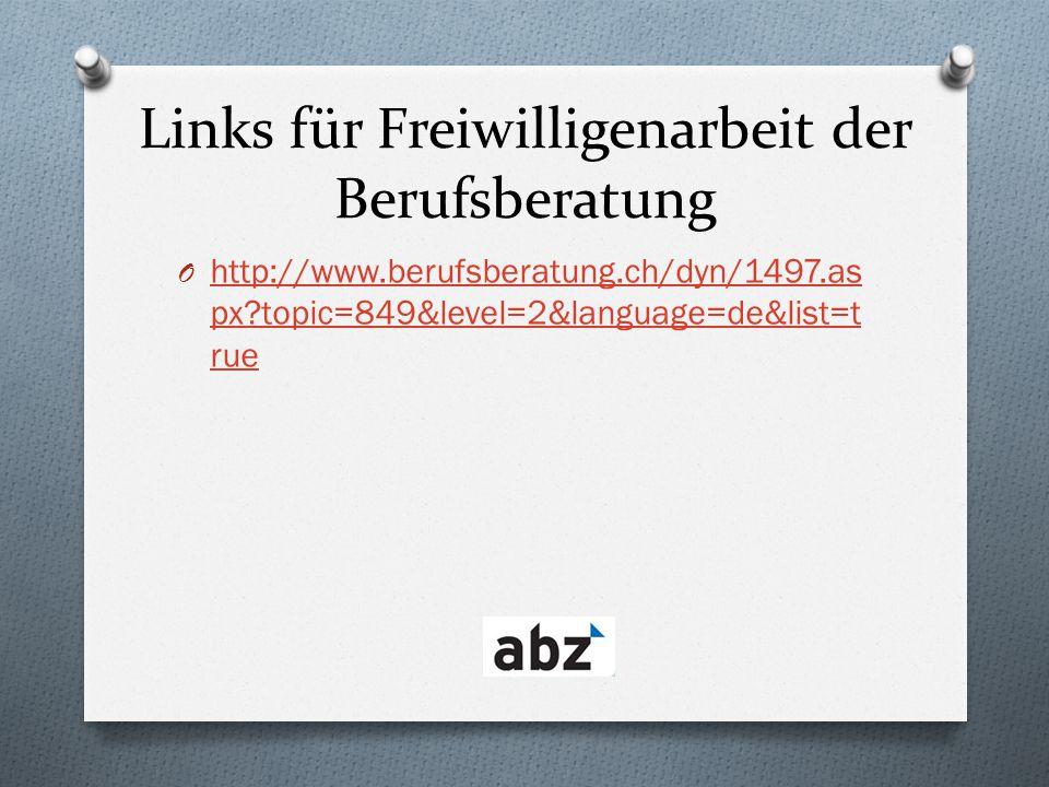 Links für Freiwilligenarbeit der Berufsberatung O http://www.berufsberatung.ch/dyn/1497.as px?topic=849&level=2&language=de&list=t rue http://www.beru