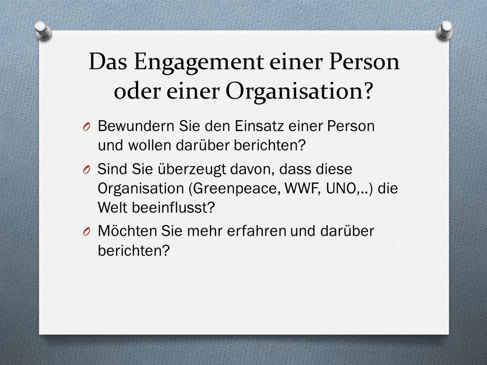 Das Engagement einer Person oder einer Organisation? O Bewundern Sie den Einsatz einer Person und wollen darüber berichten? O Sind Sie überzeugt davon