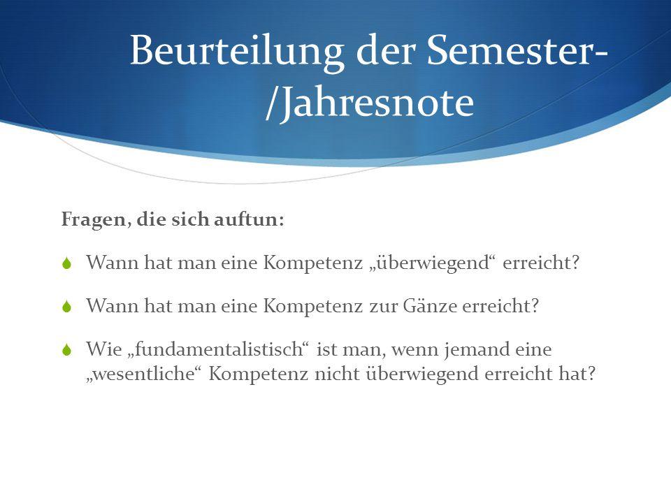 """Beurteilung der Semester- /Jahresnote Fragen, die sich auftun:  Wann hat man eine Kompetenz """"überwiegend erreicht."""