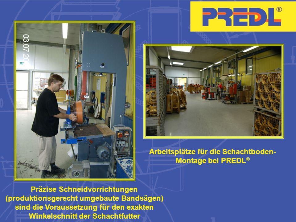 Präzise Schneidvorrichtungen (produktionsgerecht umgebaute Bandsägen) sind die Voraussetzung für den exakten Winkelschnitt der Schachtfutter Arbeitsplätze für die Schachtboden- Montage bei PREDL ®