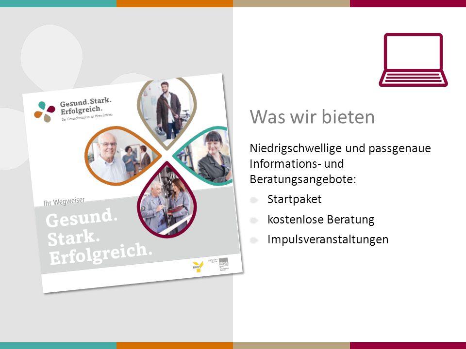 Was wir bieten Niedrigschwellige und passgenaue Informations- und Beratungsangebote: Startpaket kostenlose Beratung Impulsveranstaltungen