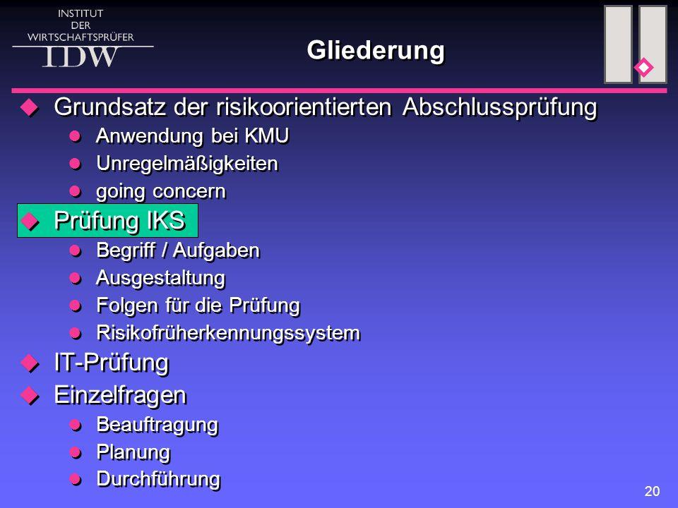 20 Gliederung  Grundsatz der risikoorientierten Abschlussprüfung Anwendung bei KMU Unregelmäßigkeiten going concern  Prüfung IKS Begriff / Aufgaben