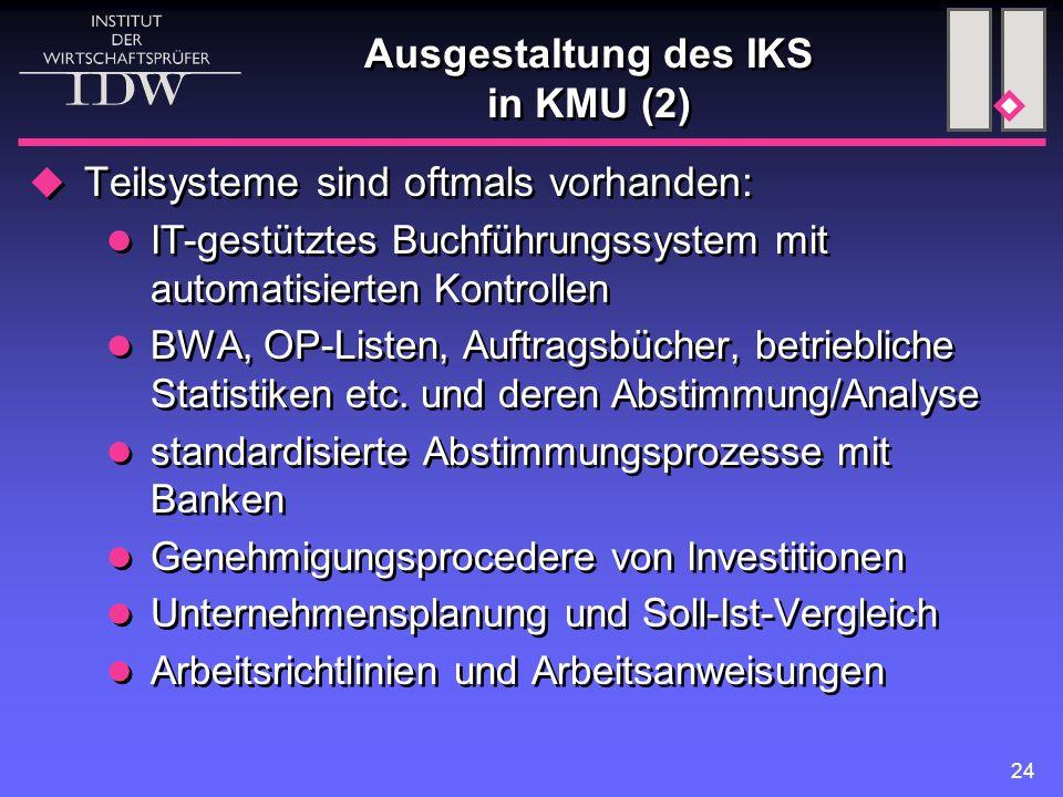 24 Ausgestaltung des IKS in KMU (2)  Teilsysteme sind oftmals vorhanden: IT-gestütztes Buchführungssystem mit automatisierten Kontrollen BWA, OP-List