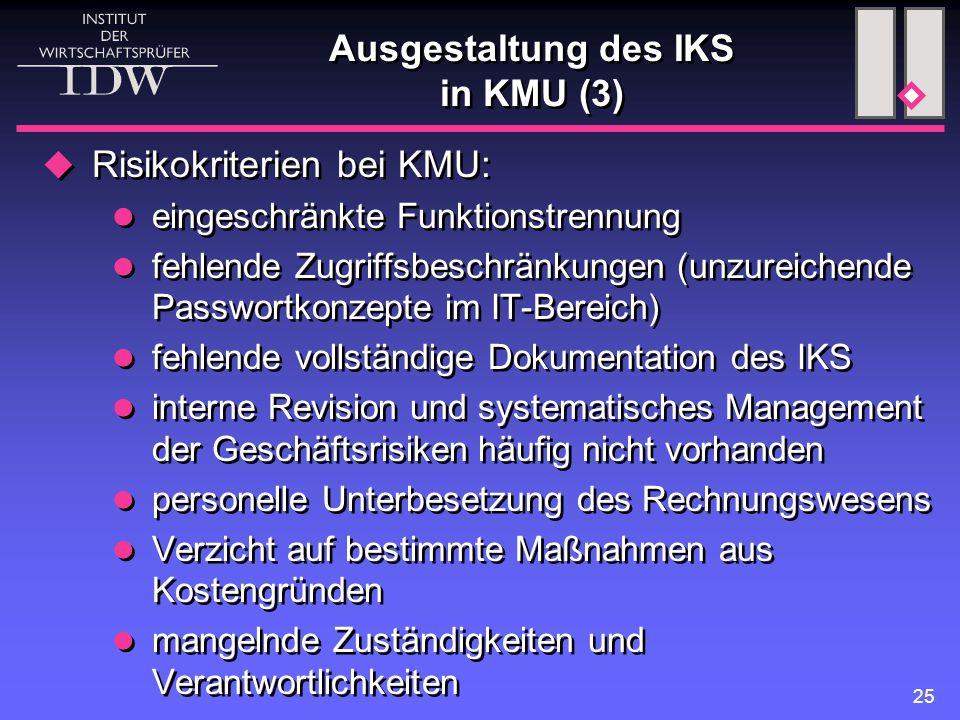 25 Ausgestaltung des IKS in KMU (3)  Risikokriterien bei KMU: eingeschränkte Funktionstrennung fehlende Zugriffsbeschränkungen (unzureichende Passwor