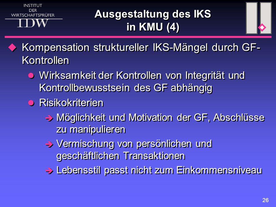 26 Ausgestaltung des IKS in KMU (4)  Kompensation struktureller IKS-Mängel durch GF- Kontrollen Wirksamkeit der Kontrollen von Integrität und Kontrol