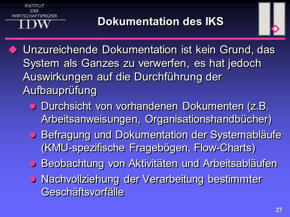 27 Dokumentation des IKS  Unzureichende Dokumentation ist kein Grund, das System als Ganzes zu verwerfen, es hat jedoch Auswirkungen auf die Durchfüh