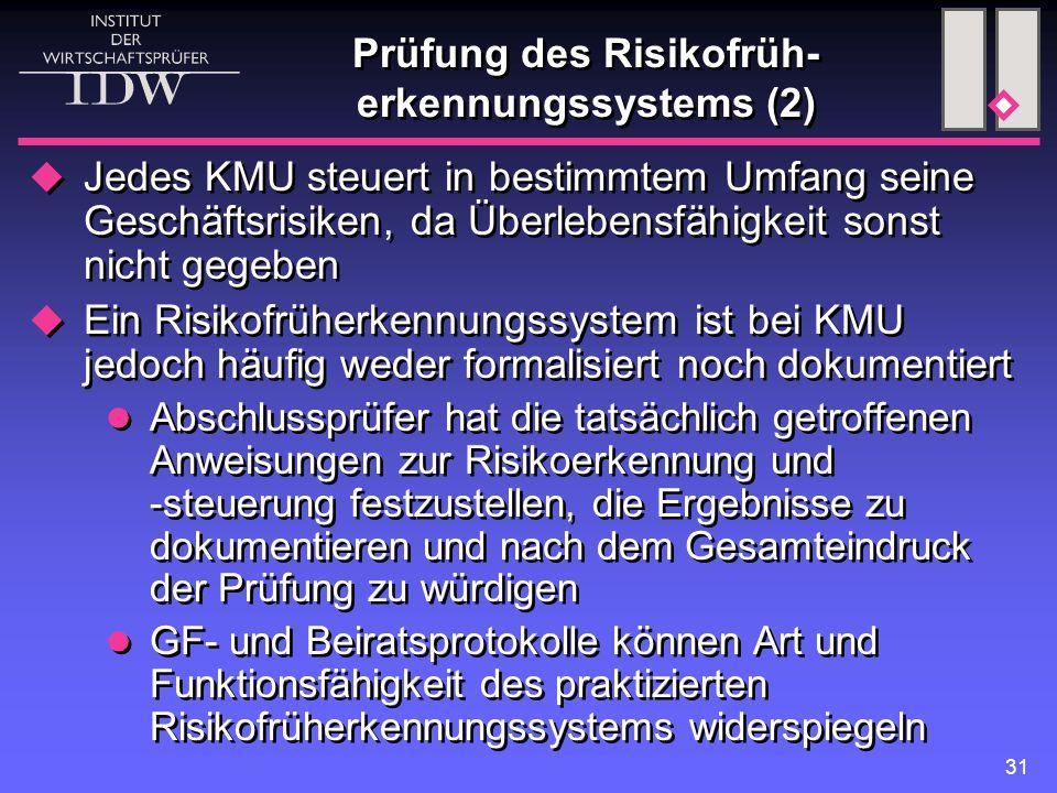 31 Prüfung des Risikofrüh- erkennungssystems (2)  Jedes KMU steuert in bestimmtem Umfang seine Geschäftsrisiken, da Überlebensfähigkeit sonst nicht g