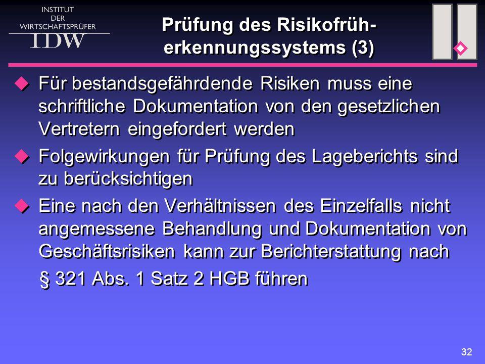 32 Prüfung des Risikofrüh- erkennungssystems (3)  Für bestandsgefährdende Risiken muss eine schriftliche Dokumentation von den gesetzlichen Vertreter