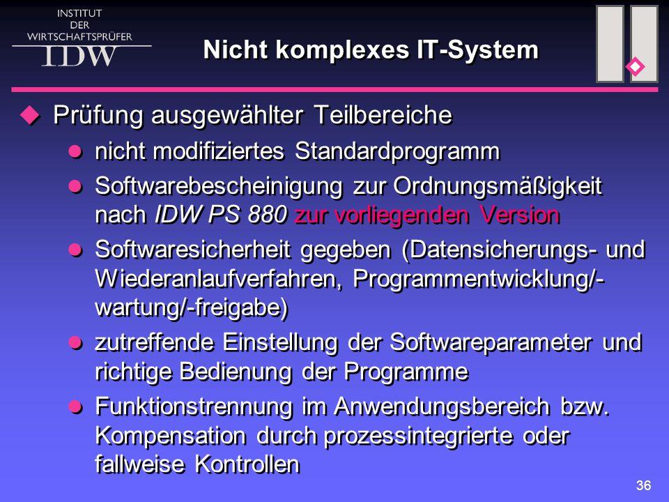 36 Nicht komplexes IT-System  Prüfung ausgewählter Teilbereiche nicht modifiziertes Standardprogramm Softwarebescheinigung zur Ordnungsmäßigkeit nach
