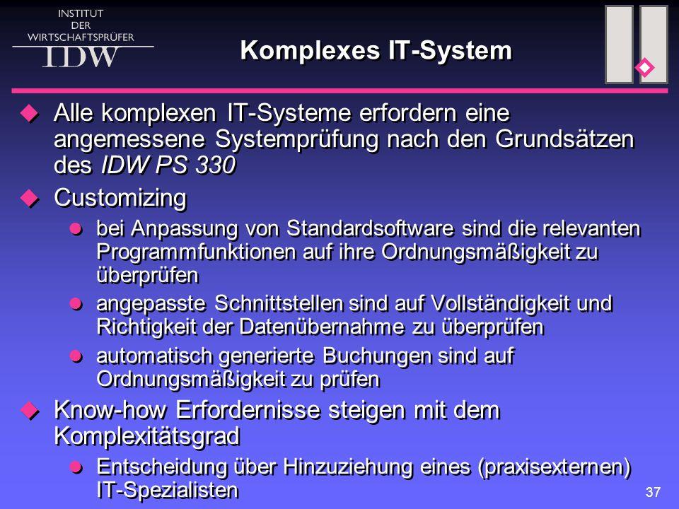 37 Komplexes IT-System  Alle komplexen IT-Systeme erfordern eine angemessene Systemprüfung nach den Grundsätzen des IDW PS 330  Customizing bei Anpa