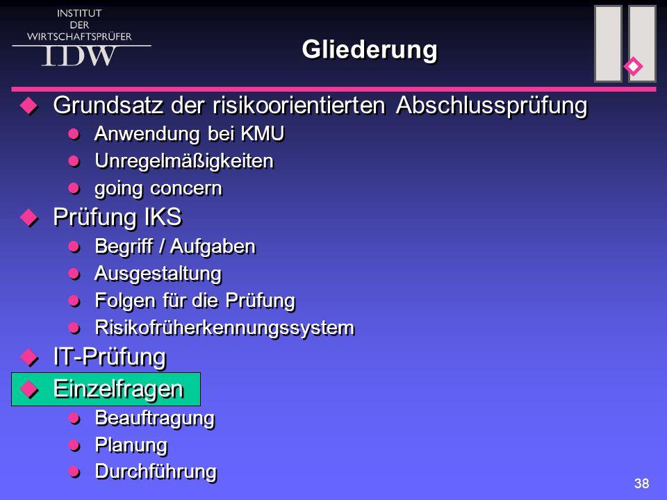 38 Gliederung  Grundsatz der risikoorientierten Abschlussprüfung Anwendung bei KMU Unregelmäßigkeiten going concern  Prüfung IKS Begriff / Aufgaben