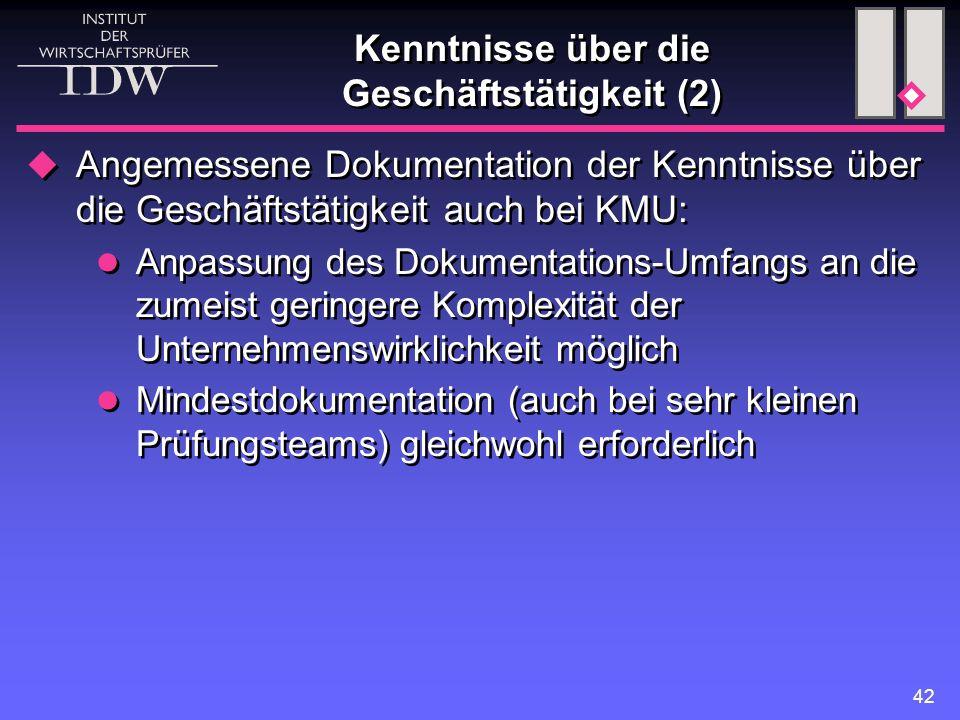 42 Kenntnisse über die Geschäftstätigkeit (2)  Angemessene Dokumentation der Kenntnisse über die Geschäftstätigkeit auch bei KMU: Anpassung des Dokum