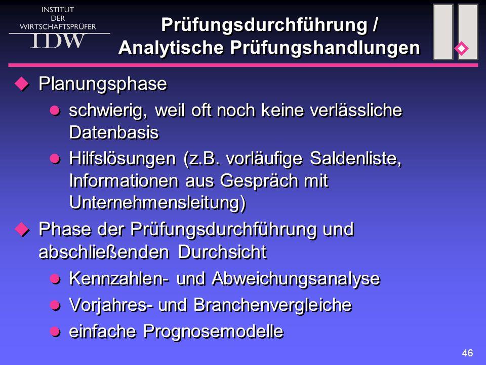 46 Prüfungsdurchführung / Analytische Prüfungshandlungen  Planungsphase schwierig, weil oft noch keine verlässliche Datenbasis Hilfslösungen (z.B. vo