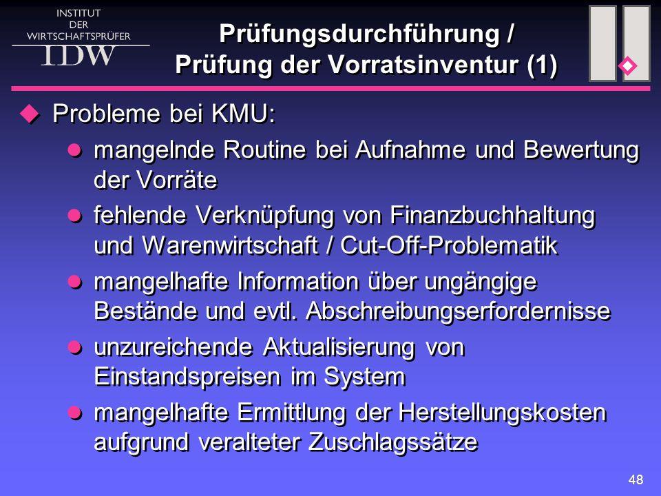 48 Prüfungsdurchführung / Prüfung der Vorratsinventur (1)  Probleme bei KMU: mangelnde Routine bei Aufnahme und Bewertung der Vorräte fehlende Verknü