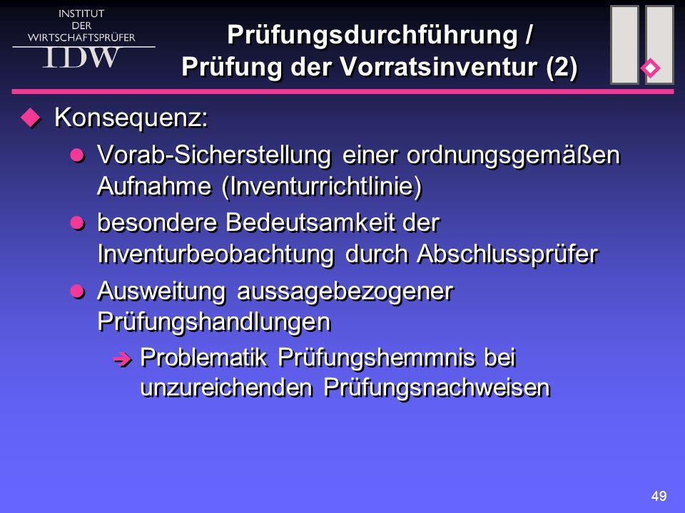 49 Prüfungsdurchführung / Prüfung der Vorratsinventur (2)  Konsequenz: Vorab-Sicherstellung einer ordnungsgemäßen Aufnahme (Inventurrichtlinie) beson