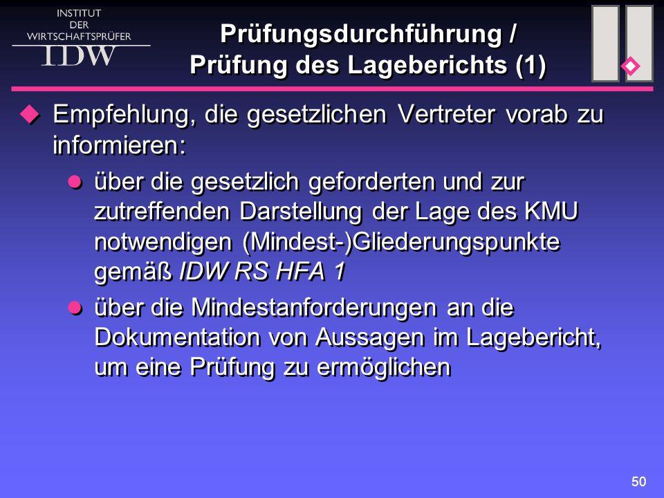 50 Prüfungsdurchführung / Prüfung des Lageberichts (1)  Empfehlung, die gesetzlichen Vertreter vorab zu informieren: über die gesetzlich geforderten