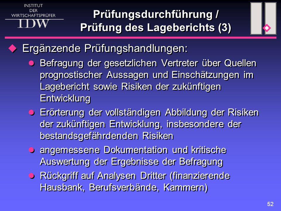 52 Prüfungsdurchführung / Prüfung des Lageberichts (3)  Ergänzende Prüfungshandlungen: Befragung der gesetzlichen Vertreter über Quellen prognostisch