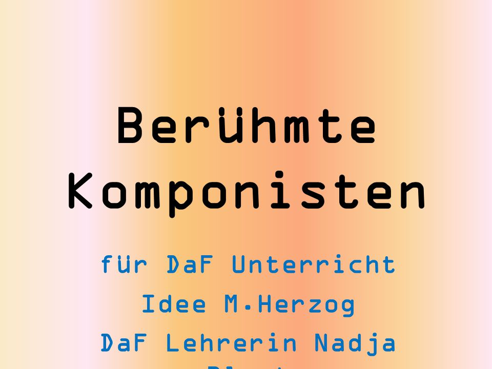 Berühmte Komponisten für DaF Unterricht Idee M.Herzog DaF Lehrerin Nadja Blust