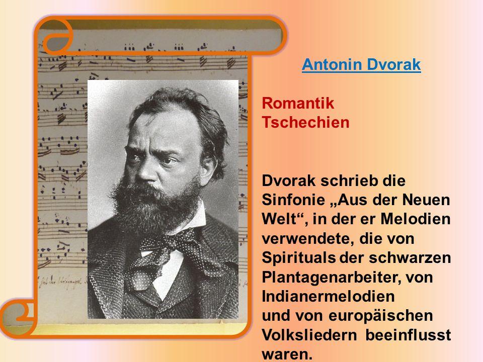 """Antonin Dvorak Romantik Tschechien Dvorak schrieb die Sinfonie """"Aus der Neuen Welt , in der er Melodien verwendete, die von Spirituals der schwarzen Plantagenarbeiter, von Indianermelodien und von europäischen Volksliedern beeinflusst waren."""