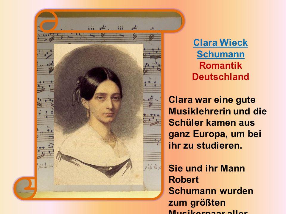 Clara Wieck Schumann Romantik Deutschland Clara war eine gute Musiklehrerin und die Schüler kamen aus ganz Europa, um bei ihr zu studieren.