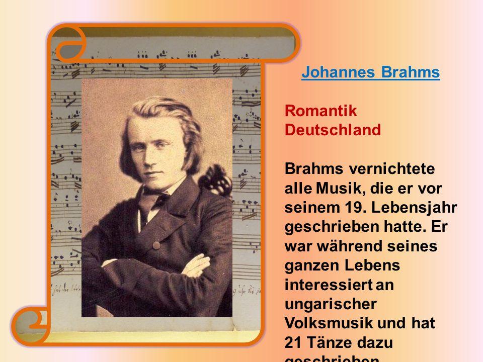 Johannes Brahms Romantik Deutschland Brahms vernichtete alle Musik, die er vor seinem 19.