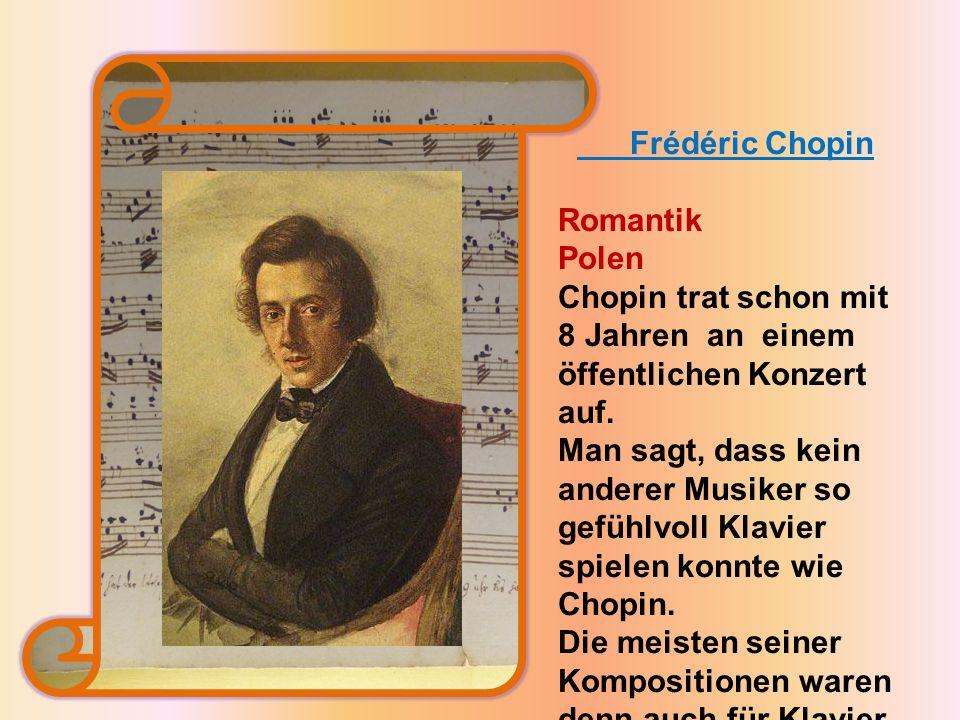 Frédéric Chopin Romantik Polen Chopin trat schon mit 8 Jahren an einem öffentlichen Konzert auf.