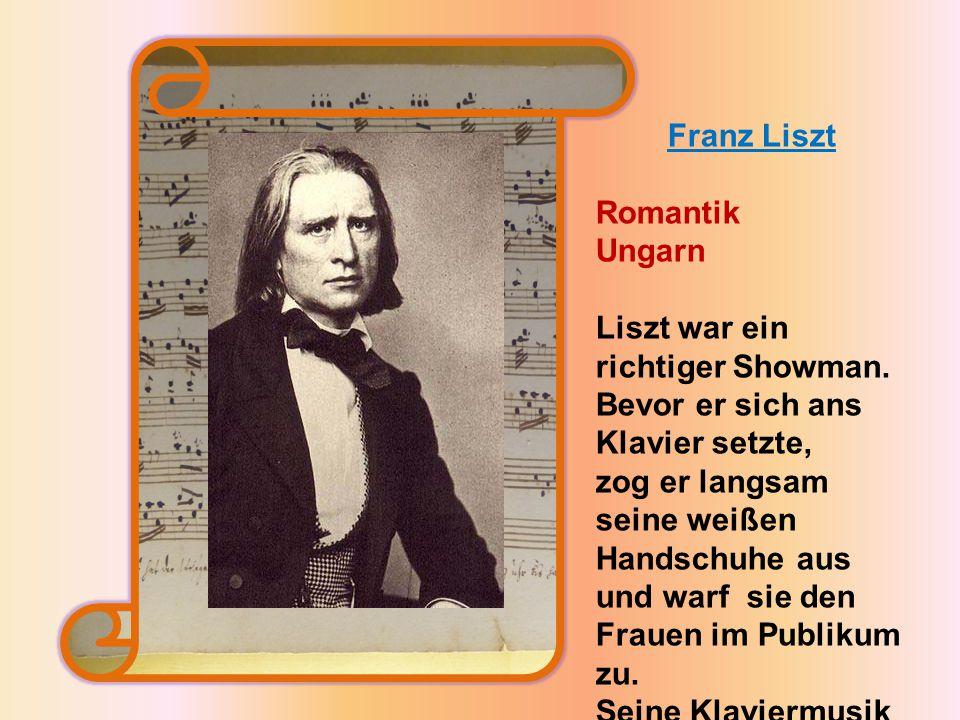 Franz Liszt Romantik Ungarn Liszt war ein richtiger Showman.