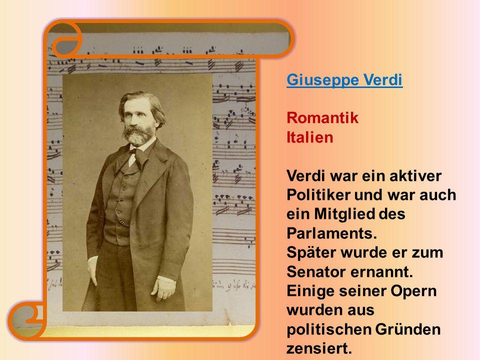 Giuseppe Verdi Romantik Italien Verdi war ein aktiver Politiker und war auch ein Mitglied des Parlaments.