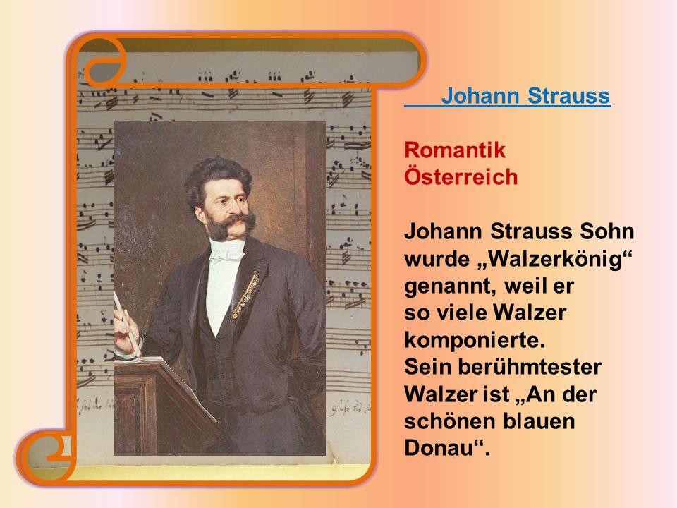"""Johann Strauss Romantik Österreich Johann Strauss Sohn wurde """"Walzerkönig genannt, weil er so viele Walzer komponierte."""