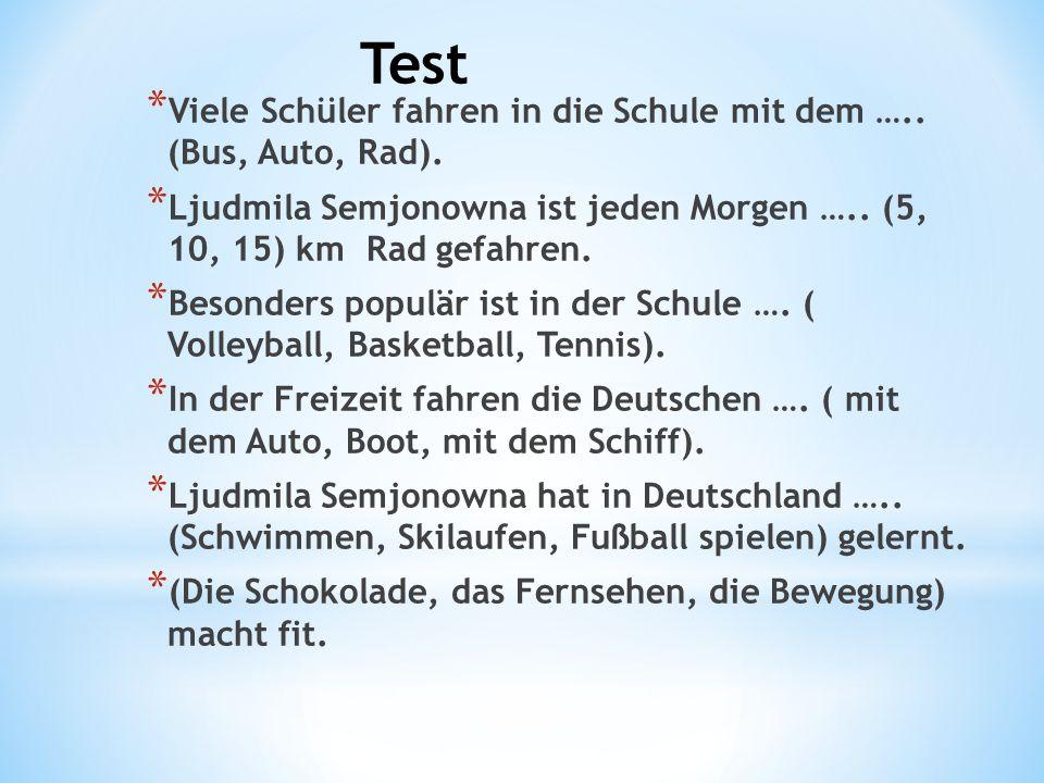 * Viele Schüler fahren in die Schule mit dem ….. (Bus, Auto, Rad).