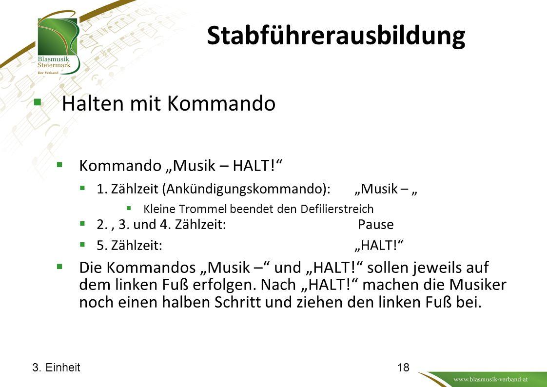 """Stabführerausbildung  Halten mit Kommando  Kommando """"Musik – HALT!""""  1. Zählzeit (Ankündigungskommando):""""Musik – """"  Kleine Trommel beendet den Def"""