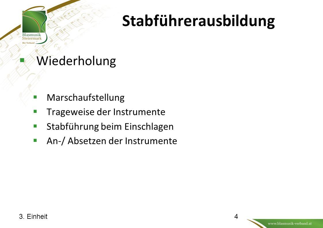 Stabführerausbildung  Wiederholung  Marschaufstellung  Trageweise der Instrumente  Stabführung beim Einschlagen  An-/ Absetzen der Instrumente 3.