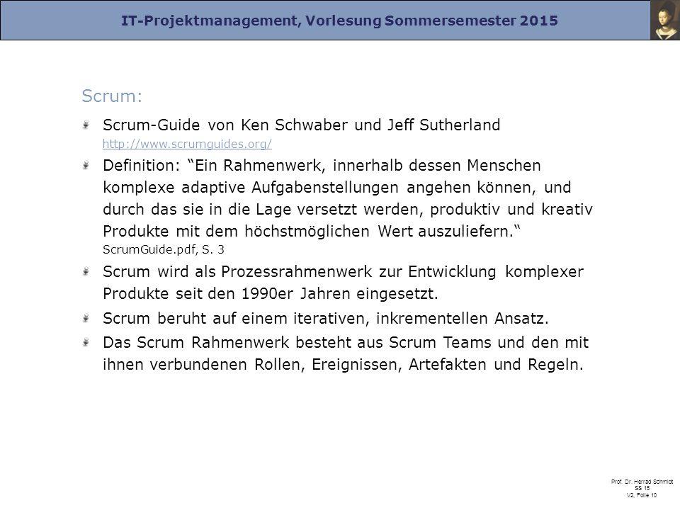 IT-Projektmanagement, Vorlesung Sommersemester 2015 Prof. Dr. Herrad Schmidt SS 15 V2, Folie 10 Scrum: Scrum-Guide von Ken Schwaber und Jeff Sutherlan
