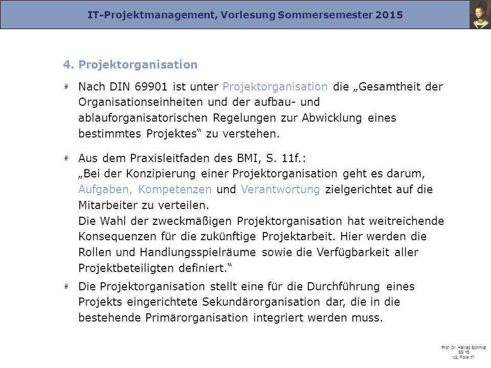 IT-Projektmanagement, Vorlesung Sommersemester 2015 Prof. Dr. Herrad Schmidt SS 15 V2, Folie 17 4. Projektorganisation Nach DIN 69901 ist unter Projek