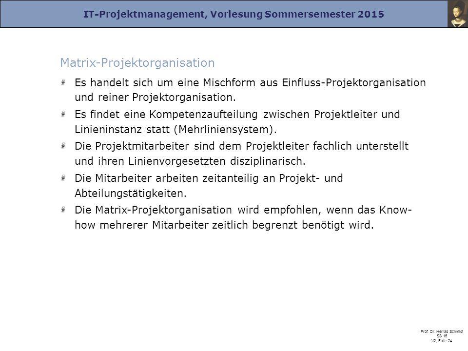 IT-Projektmanagement, Vorlesung Sommersemester 2015 Prof. Dr. Herrad Schmidt SS 15 V2, Folie 24 Matrix-Projektorganisation Es handelt sich um eine Mis