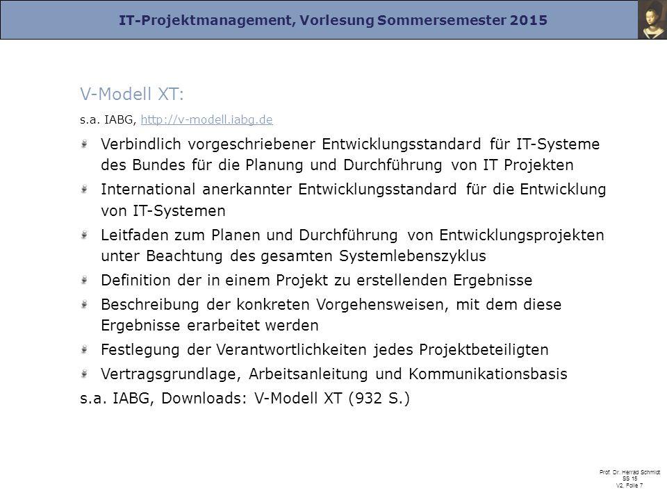 IT-Projektmanagement, Vorlesung Sommersemester 2015 Prof. Dr. Herrad Schmidt SS 15 V2, Folie 7 V-Modell XT: s.a. IABG, http://v-modell.iabg.dehttp://v