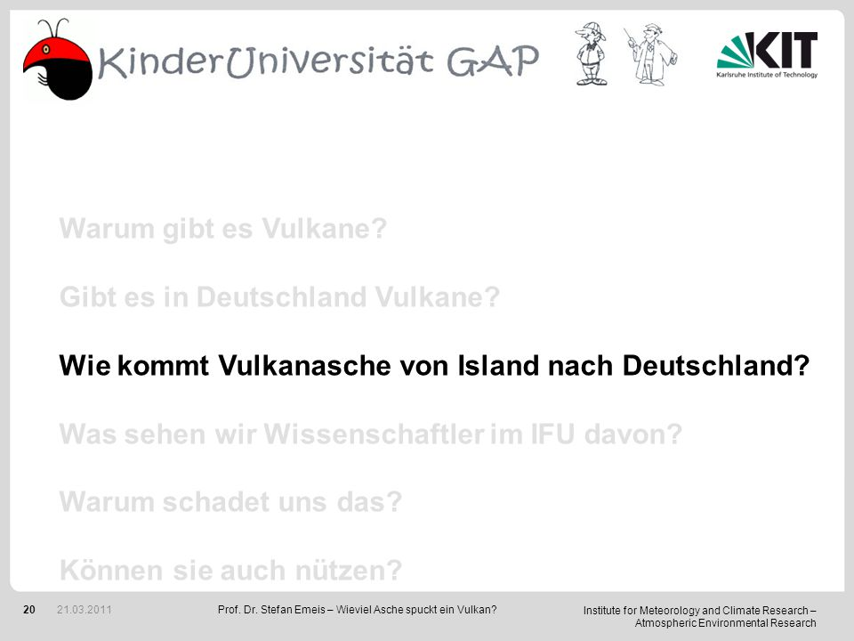 Institute for Meteorology and Climate Research – Atmospheric Environmental Research 20 Warum gibt es Vulkane.