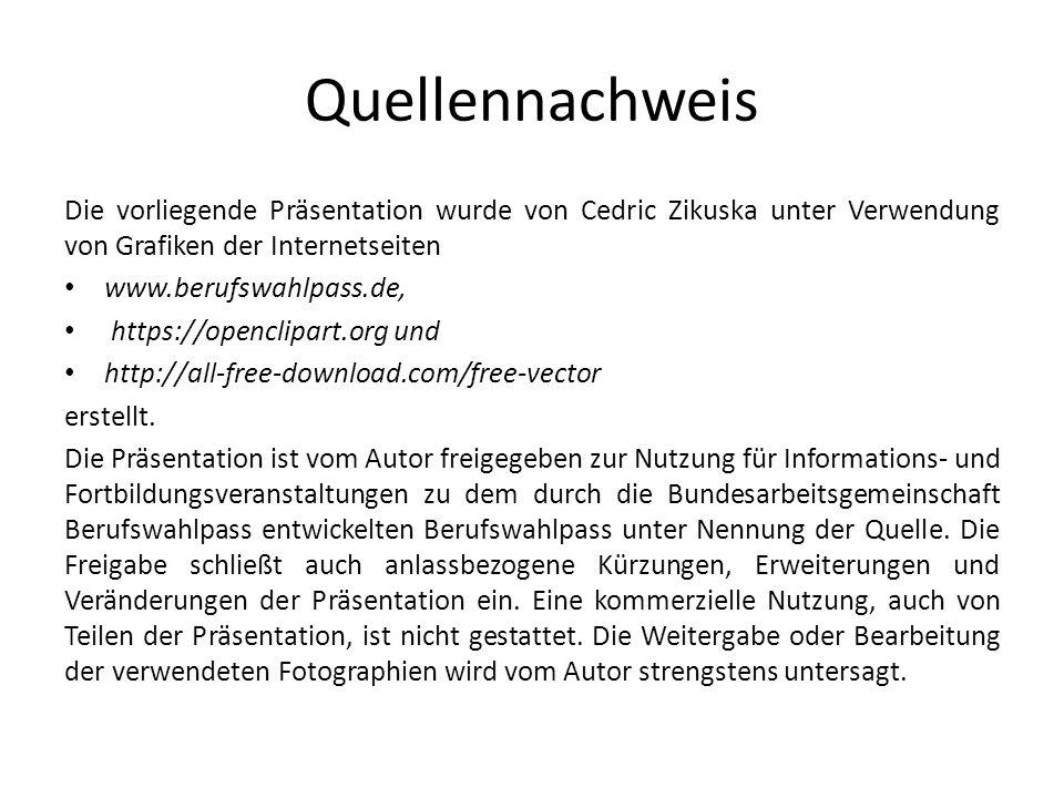 Quellennachweis Die vorliegende Präsentation wurde von Cedric Zikuska unter Verwendung von Grafiken der Internetseiten www.berufswahlpass.de, https://openclipart.org und http://all-free-download.com/free-vector erstellt.