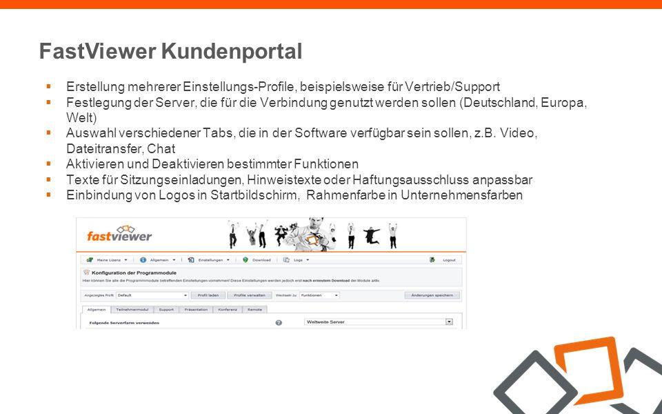FastViewer Kundenportal  Erstellung mehrerer Einstellungs-Profile, beispielsweise für Vertrieb/Support  Festlegung der Server, die für die Verbindung genutzt werden sollen (Deutschland, Europa, Welt)  Auswahl verschiedener Tabs, die in der Software verfügbar sein sollen, z.B.