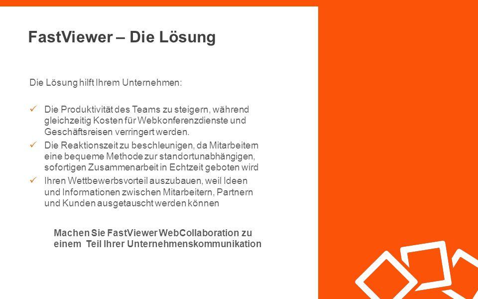 FastViewer – Die Lösung Die Lösung hilft Ihrem Unternehmen: Die Produktivität des Teams zu steigern, während gleichzeitig Kosten für Webkonferenzdienste und Geschäftsreisen verringert werden.