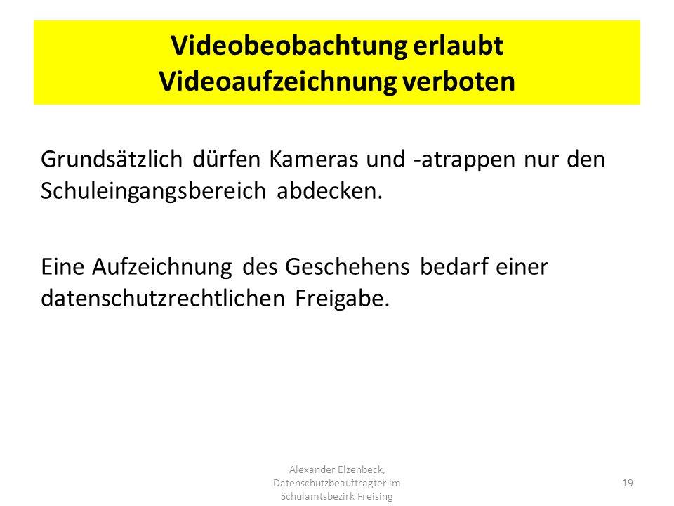 Videobeobachtung erlaubt Videoaufzeichnung verboten Grundsätzlich dürfen Kameras und -atrappen nur den Schuleingangsbereich abdecken. Eine Aufzeichnun