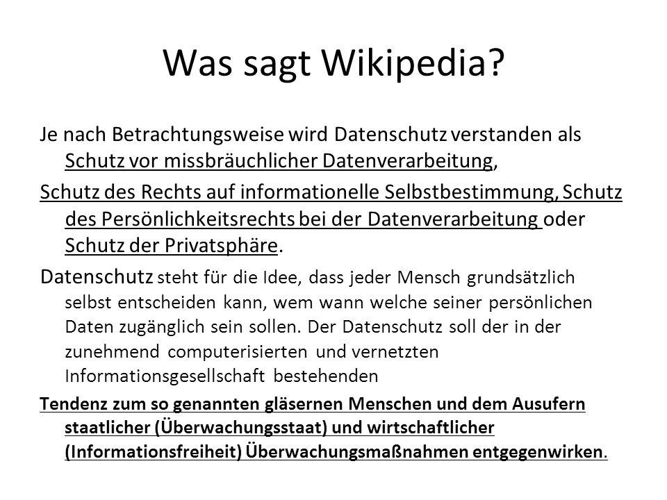 Was sagt Wikipedia? Je nach Betrachtungsweise wird Datenschutz verstanden als Schutz vor missbräuchlicher Datenverarbeitung, Schutz des Rechts auf inf