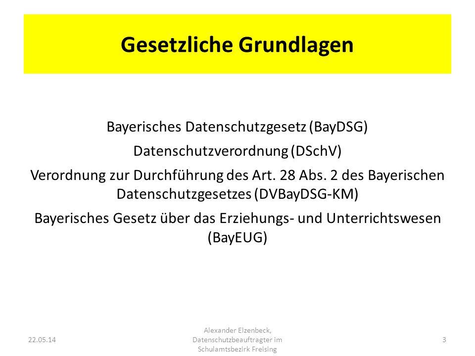 Gesetzliche Grundlagen 22.05.14 Alexander Elzenbeck, Datenschutzbeauftragter im Schulamtsbezirk Freising 3 Bayerisches Datenschutzgesetz (BayDSG) Date