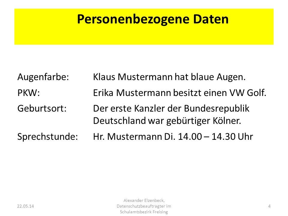 22.05.14 Alexander Elzenbeck, Datenschutzbeauftragter im Schulamtsbezirk Freising 4 Augenfarbe: Klaus Mustermann hat blaue Augen. PKW: Erika Musterman