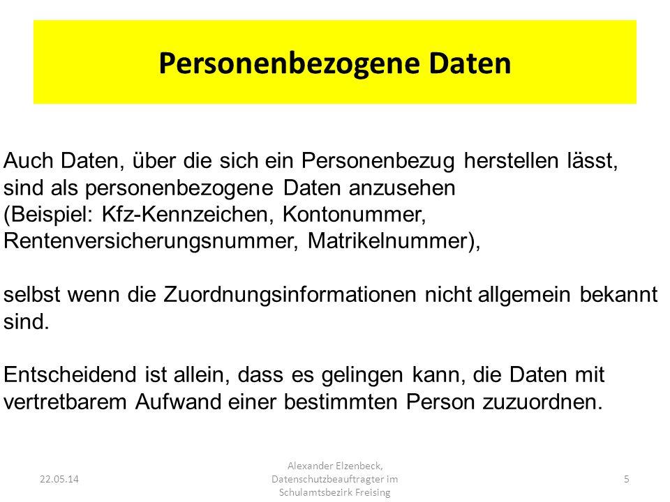 5 Alexander Elzenbeck, Datenschutzbeauftragter im Schulamtsbezirk Freising 22.05.14 Auch Daten, über die sich ein Personenbezug herstellen lässt, sind