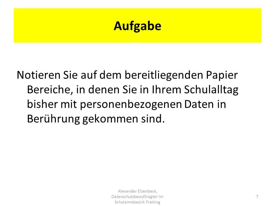 Aufgabe Alexander Elzenbeck, Datenschutzbeauftragter im Schulamtsbezirk Freising 7 Notieren Sie auf dem bereitliegenden Papier Bereiche, in denen Sie