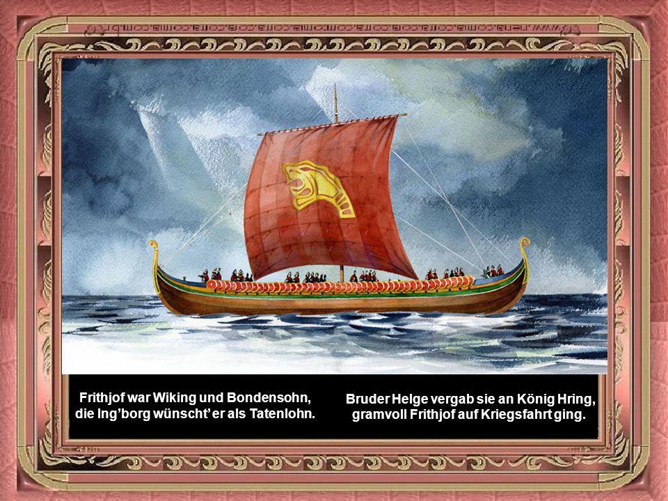 Schön Ingibjorg war nur dem einem gut, für den starken Frithjof wallte ihr Blut.