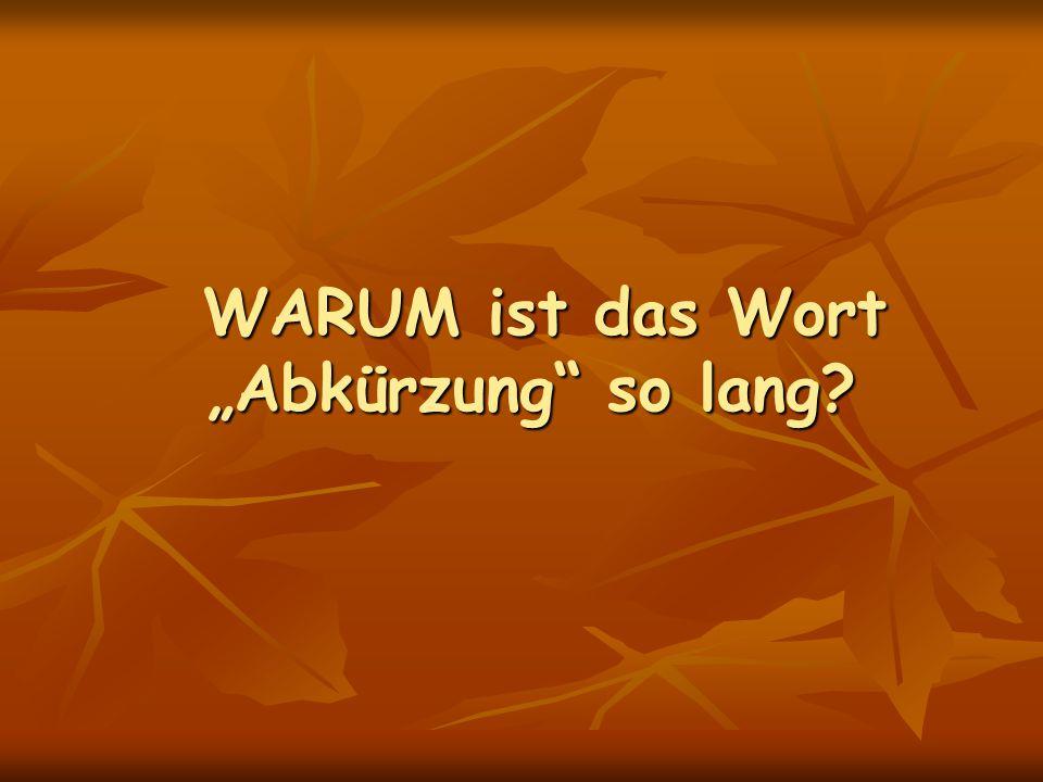 """WARUM ist das Wort """"Abkürzung"""" so lang? WARUM ist das Wort """"Abkürzung"""" so lang?"""