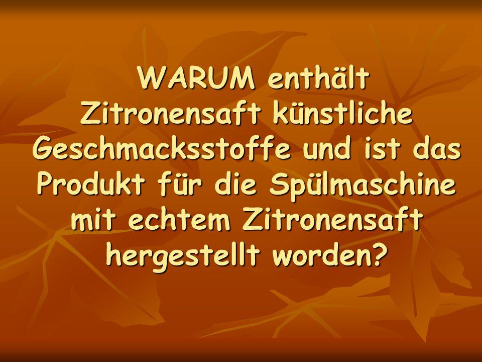 WARUM enthält Zitronensaft künstliche Geschmacksstoffe und ist das Produkt für die Spülmaschine mit echtem Zitronensaft hergestellt worden? WARUM enth